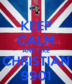 Poster: KEEP CALM AND LIKE CHRISTIAN 9901