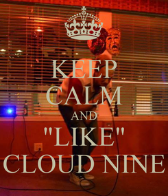 "Poster: KEEP CALM AND ""LIKE"" CLOUD NINE"