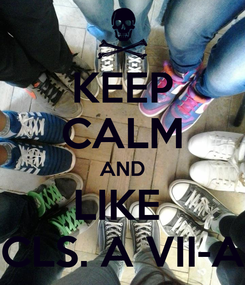 Poster: KEEP CALM AND LIKE  CLS. A VII-A
