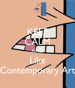 Poster: KEEP CALM AND Like Contemporary Art