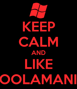 Poster: KEEP CALM AND LIKE COOLAMANIA