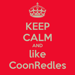 Poster: KEEP CALM AND like CoonRedles