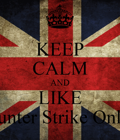 Poster: KEEP CALM AND LIKE Counter Strike Online