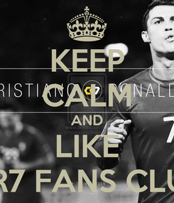 Poster: KEEP CALM AND LIKE CR7 FANS CLUB