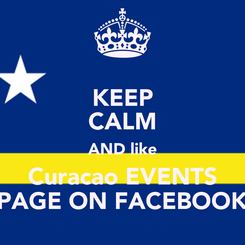 Poster: KEEP CALM AND like Curacao EVENTS PAGE ON FACEBOOK