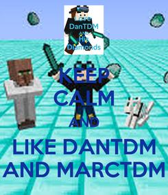 Poster: KEEP CALM AND LIKE DANTDM AND MARCTDM
