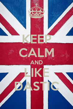Poster: KEEP CALM AND LIKE DASTIC