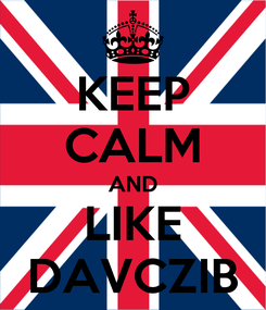 Poster: KEEP CALM AND LIKE DAVCZIB