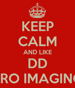 Poster: KEEP CALM AND LIKE DD PRO IMAGING