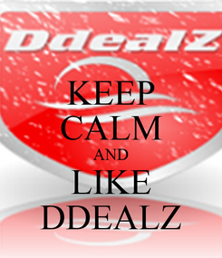 Poster: KEEP CALM AND LIKE DDEALZ