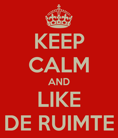 Poster: KEEP CALM AND LIKE DE RUIMTE