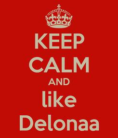 Poster: KEEP CALM AND like Delonaa