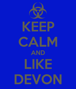 Poster: KEEP CALM AND LIKE DEVON