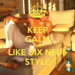 Poster: KEEP CALM AND LIKE DIX NEUF STYLE
