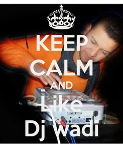 Poster: KEEP CALM AND Like Dj wadi