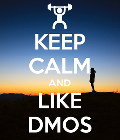 Poster: KEEP CALM AND LIKE DMOS
