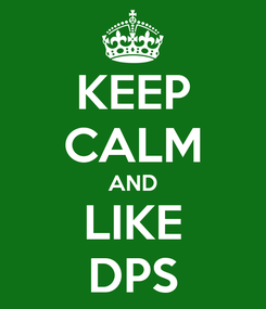 Poster: KEEP CALM AND LIKE DPS