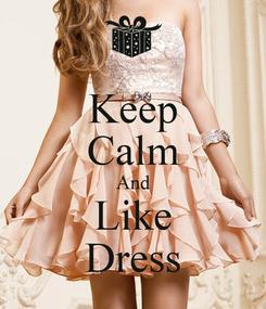 Poster: Keep Calm And Like Dress