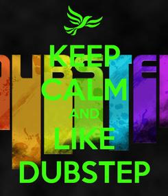 Poster: KEEP CALM AND LIKE DUBSTEP