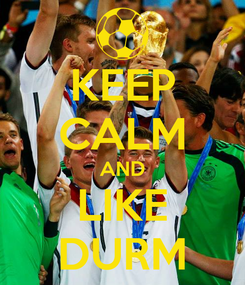 Poster: KEEP CALM AND LIKE DURM