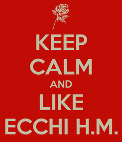 Poster: KEEP CALM AND LIKE ECCHI H.M.