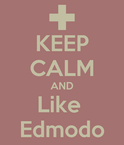Poster: KEEP CALM AND Like  Edmodo
