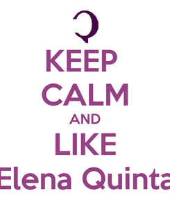Poster: KEEP  CALM AND LIKE Elena Quinta