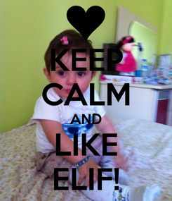 Poster: KEEP CALM AND LIKE ELIF!