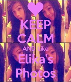 Poster: KEEP CALM AND Like Elika's Photos
