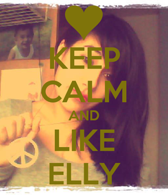 Poster: KEEP CALM AND LIKE ELLY