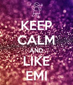 Poster: KEEP CALM AND LIKE EMI