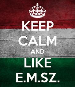 Poster: KEEP CALM AND LIKE E.M.SZ.