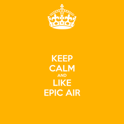 Poster: KEEP CALM AND LIKE EPIC AIR