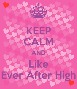 Poster: KEEP CALM AND Like Ever After High