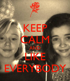 Poster: KEEP CALM AND LIKE EVERYBODY