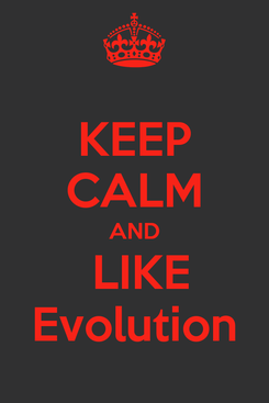 Poster: KEEP CALM AND  LIKE Evolution