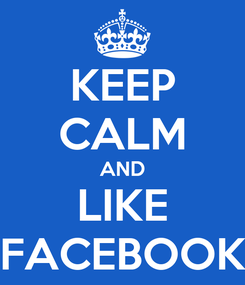 Poster: KEEP CALM AND LIKE FACEBOOK