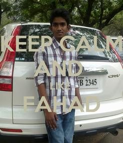 Poster: KEEP CALM AND  LIKE  FAHAD