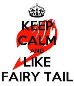 Poster: KEEP CALM AND LIKE FAIRY TAIL
