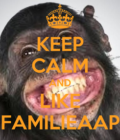 Poster: KEEP CALM AND LIKE FAMILIEAAP