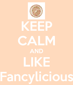 Poster: KEEP CALM AND LIKE Fancylicious