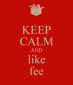 Poster: KEEP CALM AND like fee
