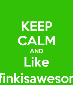 Poster: KEEP CALM AND Like @finkisawesome