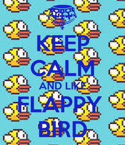 Poster: KEEP CALM AND LIKE FLAPPY  BIRD