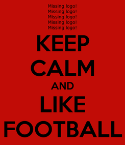 Poster: KEEP CALM AND LIKE FOOTBALL