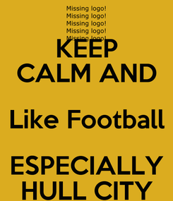 Poster: KEEP CALM AND Like Football ESPECIALLY HULL CITY