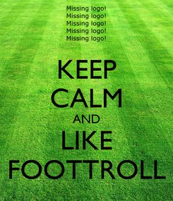 Poster: KEEP CALM AND LIKE FOOTTROLL