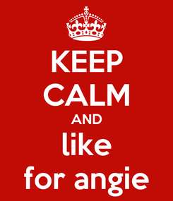 Poster: KEEP CALM AND like for angie
