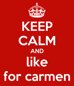 Poster: KEEP CALM AND like for carmen