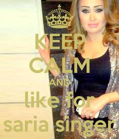 Poster: KEEP CALM AND like for saria singer
